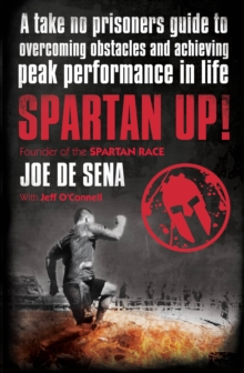 Spartan Up! : A Take-No-Prisoners Guide to Overcoming Obstacles and Achieving Peak Performance in Life, Paperback Book