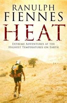 Heat : Extreme Adventures at the Highest Temperatures on Earth, Paperback / softback Book