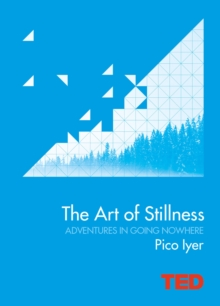 The Art of Stillness : Adventures in Going Nowhere, Hardback Book