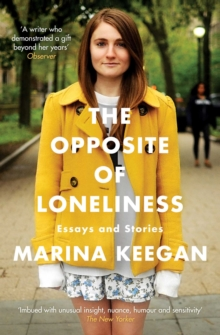 The Opposite of Loneliness : Essays and Stories, Paperback Book