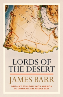 Lords of the Desert : Britain's Struggle with America to Dominate the Middle East, Hardback Book