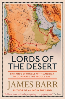 Lords of the Desert : Britain's Struggle with America to Dominate the Middle East, EPUB eBook