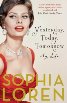 Yesterday, Today, Tomorrow : My Life, Paperback / softback Book