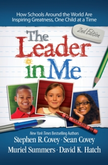 The Leader in Me : How Schools and Parents Around the World are Inspiring Greatness, One Child at a Time, Paperback Book