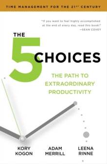 The 5 Choices : The Path to Extraordinary Productivity, Paperback Book