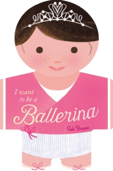 I Want to be a Ballerina, Board book Book