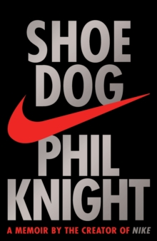 Shoe Dog : A Memoir by the Creator of Nike, Hardback Book