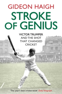 Stroke of Genius : Victor Trumper and the Shot That Changed Cricket, Paperback Book