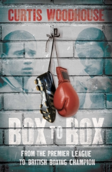 Box to Box : From the Premier League to British Boxing Champion, Hardback Book