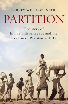 Partition : The story of Indian independence and the creation of Pakistan in 1947, Hardback Book
