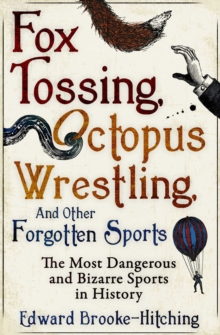 Fox Tossing, Octopus Wrestling and Other Forgotten Sports, Paperback / softback Book