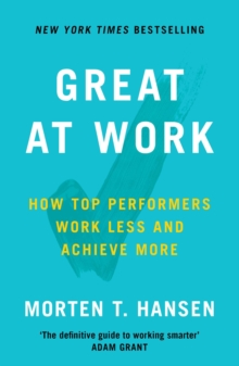 Great at Work : How Top Performers Do Less, Work Better, and Achieve More, Paperback / softback Book