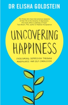 Uncovering Happiness : Overcoming Depression with Mindfulness and Self-Compassion, Paperback Book
