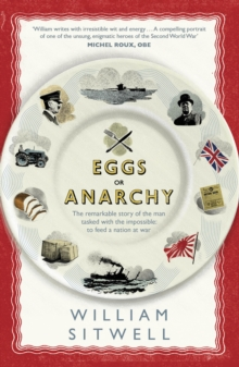 Eggs or Anarchy : The remarkable story of the man tasked with the impossible: to feed a nation at war, Hardback Book