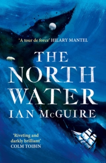 The North Water : Longlisted for the Man Booker Prize 2016, Paperback Book