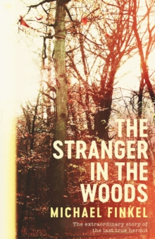 The Stranger in the Woods : The extraordinary story of the last true hermit, Hardback Book