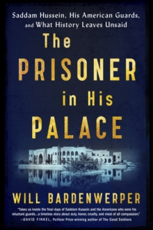 The Prisoner in His Palace : Saddam Hussein, His American Guards, and What History Leaves Unsaid, Hardback Book