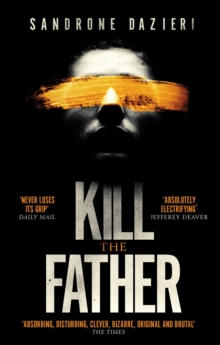 Kill the Father : The Richard & Judy Book Club thriller 2017, Paperback Book