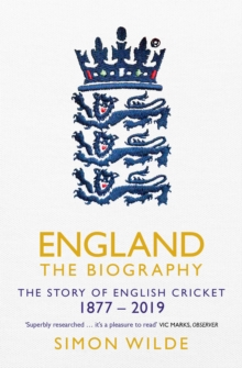 England: The Biography : The Story of English Cricket, Paperback / softback Book