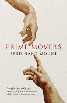 Prime Movers : The real stories of twelve great thinkers from Pericles to Gandhi, Hardback Book