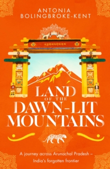 Land of the Dawn-lit Mountains : Shortlisted for the 2018 Edward Stanford Travel Writing Award, Paperback Book