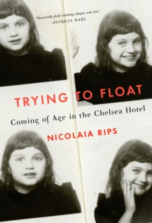 Trying to Float : Chronicles of a Girl in the Chelsea Hotel, Hardback Book