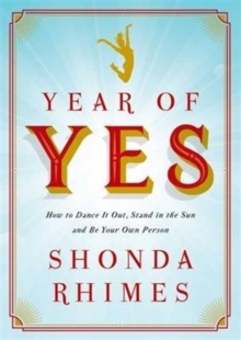Year of Yes : How to Dance It Out, Stand In the Sun and Be Your Own Person, Paperback / softback Book