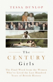 The Century Girls : The Final Word from the Women Who've Lived the Past Hundred Years of British History, Hardback Book