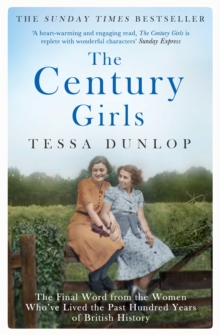 The Century Girls : The Final Word from the Women Who've Lived the Past Hundred Years of British History, Paperback / softback Book