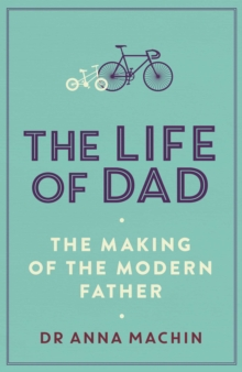 The Life of Dad : The Making of a Modern Father, Paperback / softback Book