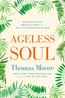 Ageless Soul : An uplifting meditation on the art of growing older, Paperback / softback Book