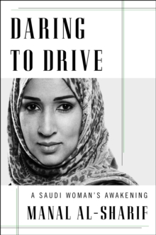 Daring to Drive : A gripping account of one woman's home-grown courage that will speak to the fighter in all of us, Hardback Book