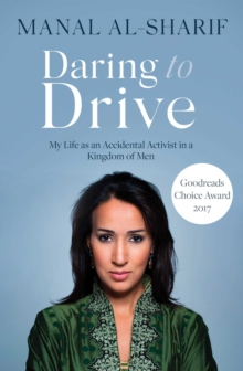 Daring to Drive : A gripping account of one woman's home-grown courage that will speak to the fighter in all of us, Paperback / softback Book