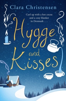 Hygge and Kisses : The first warm, cosy and romantic hygge novel!, Paperback Book