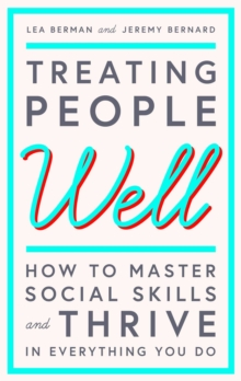 Treating People Well : The Extraordinary Power of Civility at Work and in Life, Hardback Book