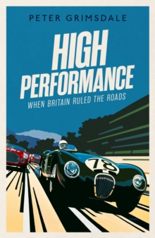 High Performance: When Britain Ruled the Roads, Hardback Book
