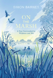On the Marsh : A Year Surrounded by Wildness and Wet, Hardback Book