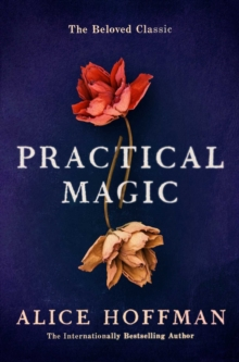 Practical Magic : The Beloved Novel of Love, Friendship, Sisterhood and Magic, Paperback / softback Book
