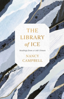 The Library of Ice : Readings from a Cold Climate, Hardback Book