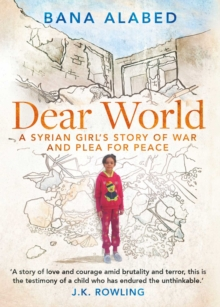 Dear World : A Syrian Girl's Story of War and Plea for Peace, Hardback Book