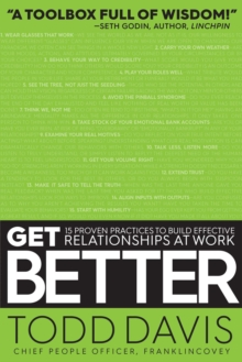 Get Better : 15 Proven Practices to Build Effective Relationships at Work, Paperback / softback Book
