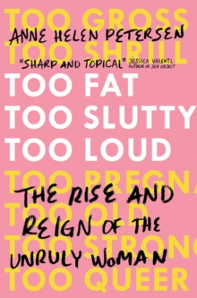 Too Fat, Too Slutty, Too Loud : The Rise and Reign of the Unruly Woman, Hardback Book