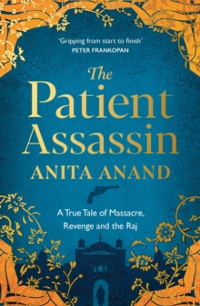 The Patient Assassin : A True Tale of Massacre, Revenge and the Raj, EPUB eBook