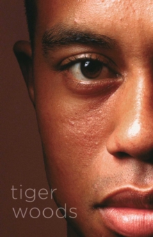 Tiger Woods : Shortlisted for the William Hill Sports Book of the Year 2018, Hardback Book