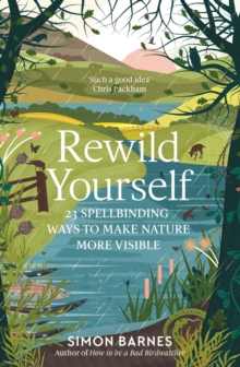 Rewild Yourself : 23 Spellbinding Ways to Make Nature More Visible, EPUB eBook