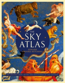 The Sky Atlas : The Greatest Maps, Myths and Discoveries of the Universe, Hardback Book