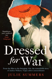 Dressed For War : The Story of Audrey Withers, Vogue editor extraordinaire from the Blitz to the Swinging Sixties, EPUB eBook