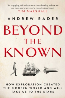Beyond the Known : How Exploration Created the Modern World and Will Take Us to the Stars, EPUB eBook