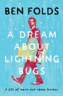 A Dream About Lightning Bugs : A Life of Music and Cheap Lessons, EPUB eBook