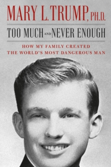 Too Much and Never Enough : How My Family Created the World's Most Dangerous Man, Hardback Book